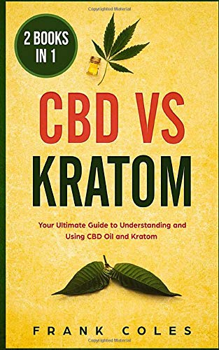 CBD vs Kratom: 2 Books in 1: Your...
