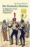 Die Deutsche Division - In Spanien unter den Fahnen Napoleons