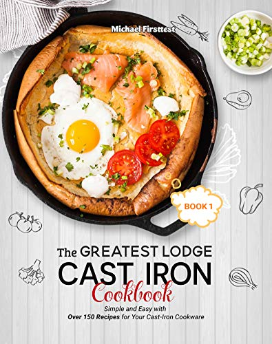 The Greatest Lodge Cast Iron Cookbook: Simple and Easy with Over 150 Recipes for Your Cast-Iron Cookware (BOOK 1) (English Edition)