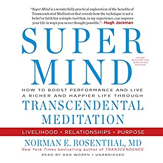 Super Mind     How to Boost Performance and Live a Richer and Happier Life Through Transcendental Meditation              By:                                                                                                                                 Norman E. Rosenthal MD                               Narrated by:                                                                                                                                 Dan Woren                      Length: 11 hrs and 17 mins     192 ratings     Overall 4.2