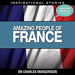 Amazing People of France                   Written by:                                                                                                                                 Dr. Charles Margerison                               Narrated by:                                                                                                                                 full cast                      Length: 55 mins     Not rated yet     Overall 0.0