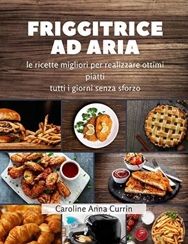 Friggitrice ad Aria: le ricette migliori per realizzare ottimi piatti tutti i giorni senza sforzo