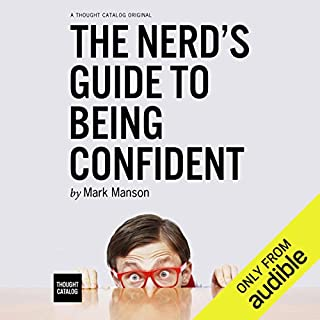 The Nerd's Guide to Being Confident                   By:                                                                                                                                 Mark Manson                               Narrated by:                                                                                                                                 Fleet Cooper                      Length: 1 hr and 54 mins     76 ratings     Overall 4.3