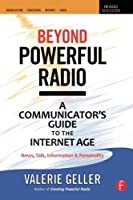 Beyond Powerful Radio: A Communicator's Guide to the Internet Age?News, Talk, Information & Personality for Broadcasting, Podcasting, Internet, Radio by Valerie Geller(2011-05-08)