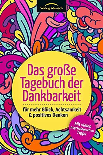 Das große Tagebuch der Dankbarkeit für mehr Glück, Achtsamkeit & positives Denken : Mit vielen psychologischen Tipps