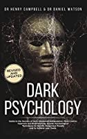 Dark Psychology REVISED AND UPDATED: Guide to the Secrets of Dark Emotional Manipulation, Mind Control, Hypnosis and Brainwashing. Proven Psychological Techniques to Identify Dangerous People and to Achieve your Goals.