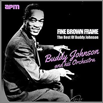 Fine Brown Frame - The Best Of Buddy Johnson
