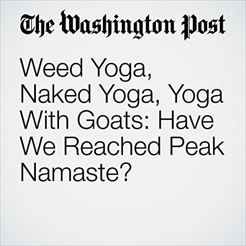 Weed Yoga, Naked Yoga, Yoga With Goats: Have We Reached Peak Namaste? copertina