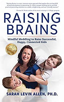 Raising Brains : Mindful Meddling to Raise Successful, Happy, Connected Kids by [Sarah Levin Allen]