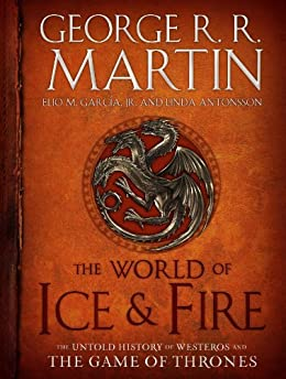 The World of Ice & Fire: The Untold History of Westeros and the Game of Thrones (A Song of Ice and Fire) by [George R. R. Martin, Elio M. García, Linda Antonsson]