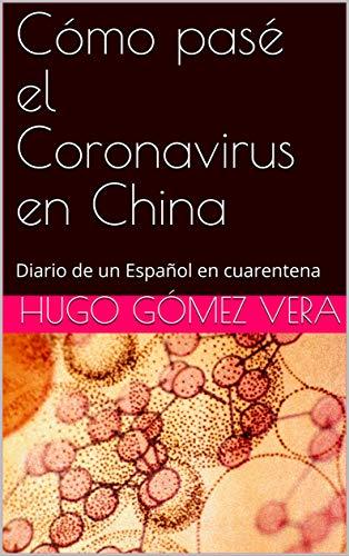 Cómo pasé el Coronavirus en China: Diario de un Español en cuarentena