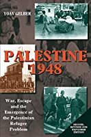 Palestine 1948: War, Escape And The Emergence Of The Palestinian Refugee Problem