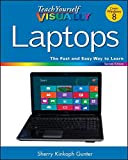 Teach Yourself VISUALLY Laptops (Teach Yourself VISUALLY (Tech))