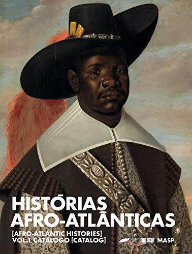 Histórias afro-atlânticas: vol. 1 catálogo: [Afro-Atlantic Histories: vol. 1 catalog], A Capa Pode Variar
