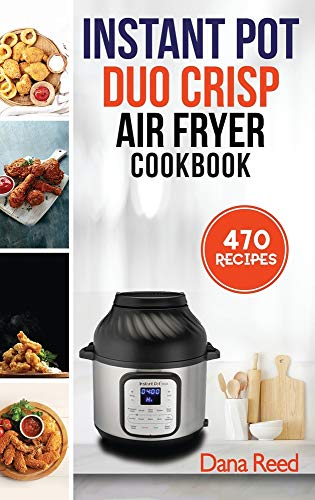 Instant Pot Duo Crisp Air Fryer Cookbook: 470 Delicious, Healthy and Fast Mouthwatering recipes for beginners. Learn and Prepare Perfect Crunchy Dishes Quickly and With Little Effort.