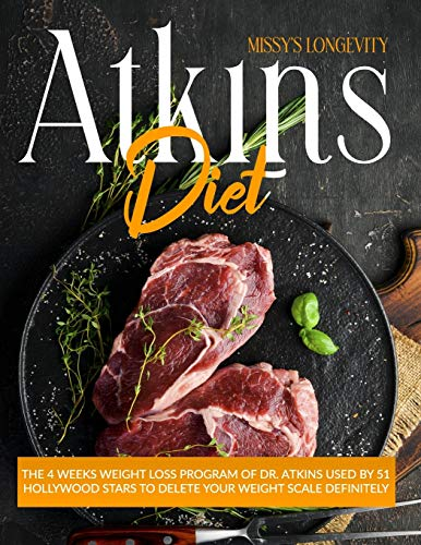 Atkins Diet: The 4 Week Weight Loss Program of Dr. Atkins used by 51 Hollywood Stars to Delete your Weight Scale Definitely