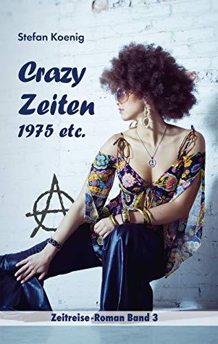 Crazy Zeiten - 1975 etc.: Zeitreise-RomanBand 3 (Zeitreise Romane)