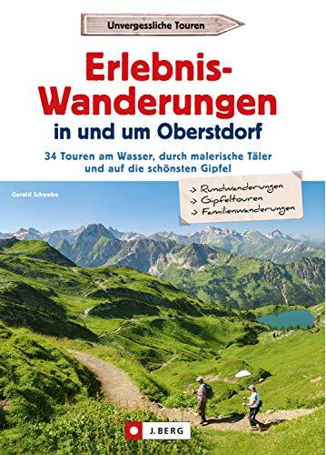 Erlebnis-Wanderungen in und um Oberstdorf: 34 Touren am Wasser, durch malerische Täler und auf die schönsten Gipfel