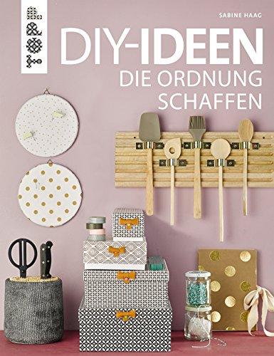 DIY-Ideen, die Ordnung schaffen: Tolle Bastelprojekte rund ums Aufräumen, Verstauen, Sortieren und Ordnen von der...