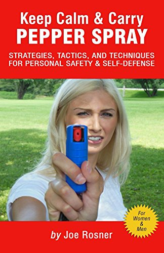 Keep Calm & Carry Pepper Spray: Strategies, Tactic and Techniques for Personal safety and Self-Defense (English Edition)