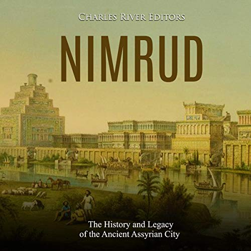 Nimrud: The History and Legacy of the Ancient Assyrian City audiobook cover art