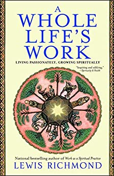A Whole Life's Work: Living Passionately, Growing Spiritually by [Lewis Richmond]