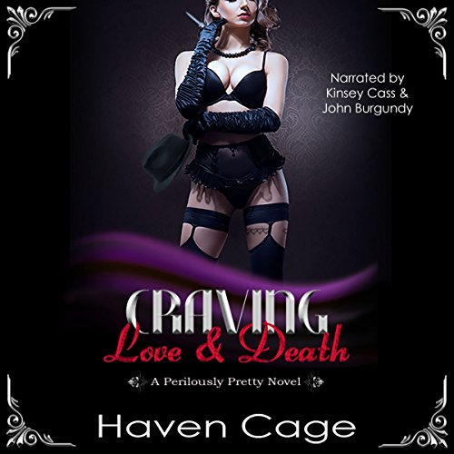 Craving Love & Death     Perilously Pretty              By:                                                                                                                                 Haven Cage                               Narrated by:                                                                                                                                 Kinsey Cass,                                                                                        John Burgundy                      Length: 5 hrs and 45 mins     8 ratings     Overall 4.8