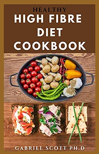HEALTHY HIGH FIBRE DIET COOKBOOK: Complete guide on How To Lose Weight...