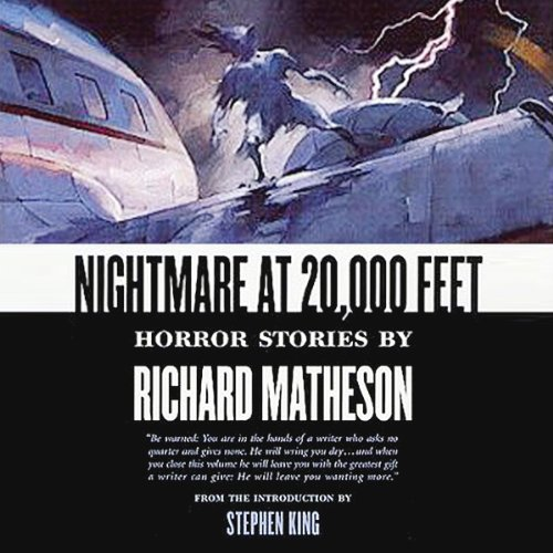 Nightmare at 20,000 Feet     Horror Stories              By:                                                                                                                                 Stephen King (introduction),                                                                                        Richard Matheson                               Narrated by:                                                                                                                                 Julia Campbell,                                                                                        Paul Michael Garcia,                                                                                        Malcolm Hillgartner,                   and others                 Length: 10 hrs and 22 mins     4 ratings     Overall 4.0