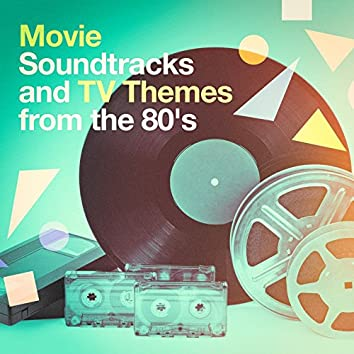 Movie Soundtracks and TV Themes from the 80's