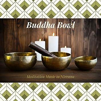 Buddha Bowl - Meditation Music to Nirvana
