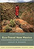 Eco-Travel New Mexico: 86 Natural Destinations, Green Hotels, and Sustainable Adventures (Southwest Adventure Series)