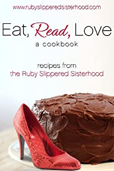 Eat, Read, Love: Romance and Recipes From the Ruby-Slippered Sisterhood by [Ruby-Slippered Sisterhood, Laurie Kellogg, Amanda Brice, Kim Law]