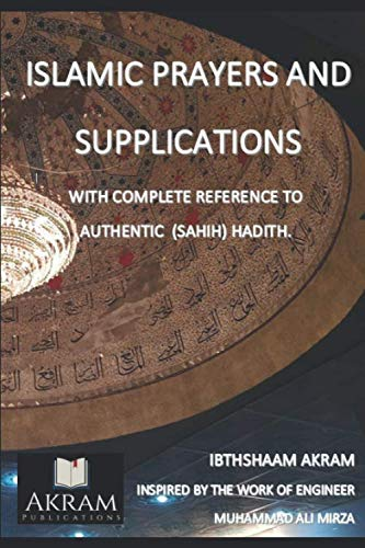 Islamic Prayers and Supplications: With complete reference to Authentic Hadith