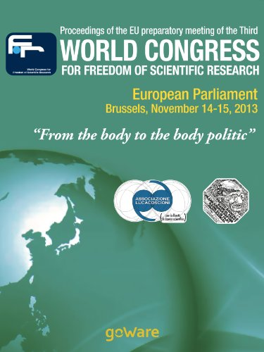 """Proceedings of the EU preparatory meeting of the Third world congress for freedom of scientific research – """"From the body to the body politic"""" (2013) (English Edition)"""
