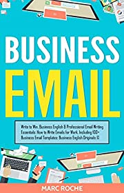 Business Email: Write to Win. Business English & Professional Email Writing Essentials: How to Write Emails for Work, Including 100+ Business Email Templates: ... ©. (Business English Originals Book Book 2)