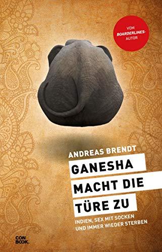 Ganesha macht die Türe zu: Indien, Sex mit Socken und immer wieder sterben