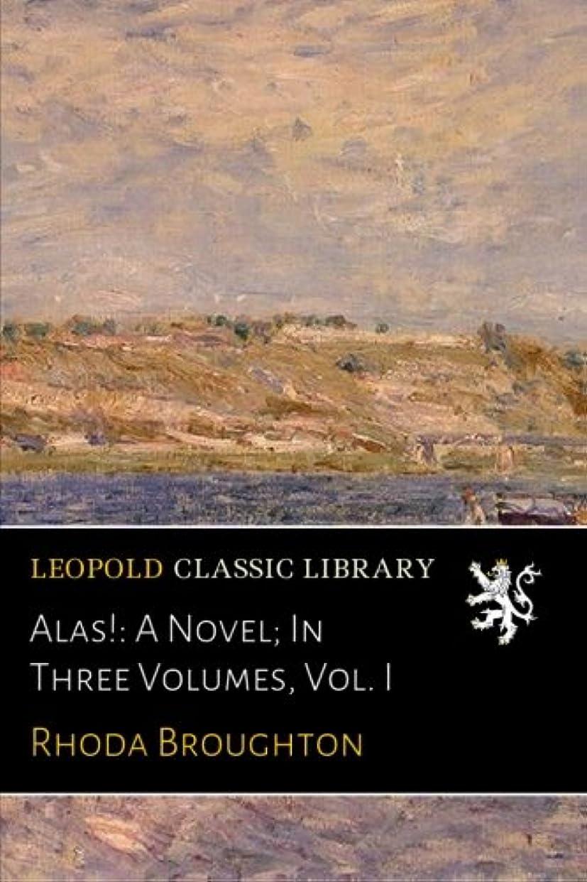 終わり滑る杖Alas!: A Novel; In Three Volumes, Vol. I