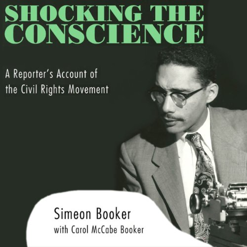 Shocking the Conscience     A Reporter's Account of the Civil Rights Movement              By:                                                                                                                                 Simeon Booker,                                                                                        Carol Mcabe Booker                               Narrated by:                                                                                                                                 Ronald Clarkson                      Length: 13 hrs and 54 mins     8 ratings     Overall 4.1