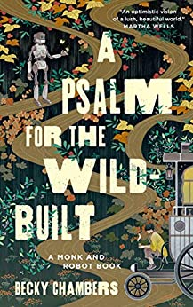 A Psalm for the Wild-Built (Monk & Robot Book 1) by [Becky Chambers]