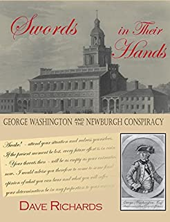 Swords in Their Hands: George Washington and the Newburgh Conspiracy