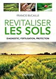 Revitaliser les sols - Diagnostic, fertilisation, protection - Diagnostic, fertilisation, protection