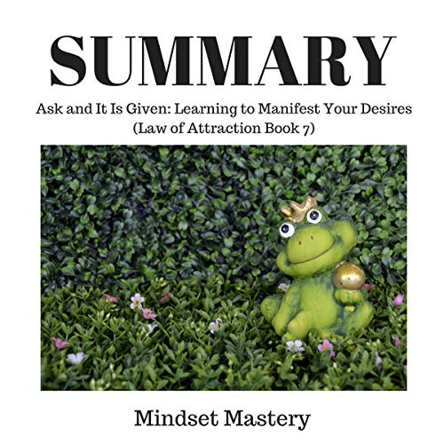 Summary: Ask and It Is Given - Learning to Manifest Your Desires audiobook cover art