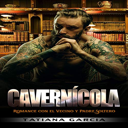 Cavernícola: Romance con el Vecino y Padre Soltero [Caveman: Romance with the Neighbor and Single Father]     Novela Romántica y Negra Serie, Libro 1              By:                                                                                                                                 Tatiana Garcia                               Narrated by:                                                                                                                                 M. Bella                      Length: 2 hrs and 36 mins     Not rated yet     Overall 0.0
