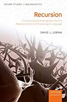 Recursion: A Computational Investigation into the Representation and Processing of Language (Oxford Studies in Biolinguistics)