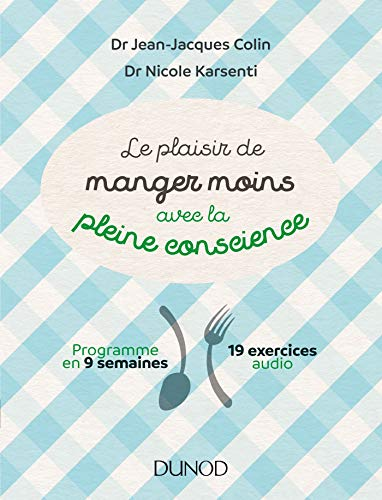 Le plaisir de manger moins avec la pleine conscience - Programme en 9 semaines - 19 exercices audio: Programme en 9 semaines - 19 exercices audio