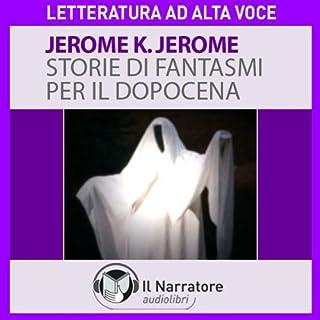 Storie di fantasmi per il dopocena                   Di:                                                                                                                                 Jerome K. Jerome                               Letto da:                                                                                                                                 Massimo D'Onofrio                      Durata:  1 ora e 9 min     29 recensioni     Totali 3,7