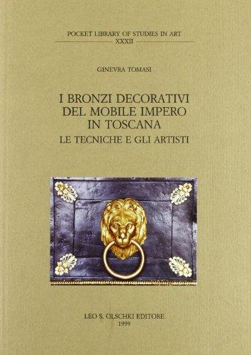 I bronzi decorativi del mobile impero in Toscana. Gli artisti e le opere: Le Techniche e Gli Artisti: v. 32 (Pocket library of studies in art)