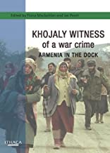 Khojaly Witness of a War Crime: Armenia in the Dock