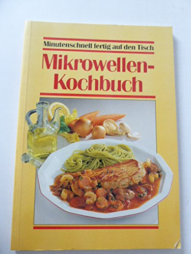 Mikrowellen-Kochbuch - Minutenschnell...